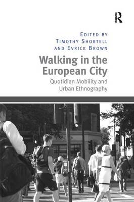 Walking in the European City: Quotidian Mobility and Urban Ethnography (Hardback)
