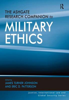 The Ashgate Research Companion to Military Ethics - Justice, International Law and Global Security (Hardback)