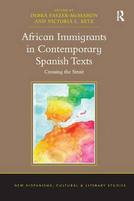 African Immigrants in Contemporary Spanish Texts: Crossing the Strait - New Hispanisms: Cultural and Literary Studies (Hardback)