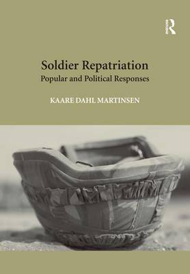 Soldier Repatriation: Popular and Political Responses (Hardback)
