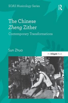 The Chinese Zheng Zither: Contemporary Transformations - SOAS Musicology Series (Hardback)