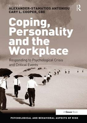 Coping, Personality and the Workplace: Responding to Psychological Crisis and Critical Events - Psychological and Behavioural Aspects of Risk (Hardback)