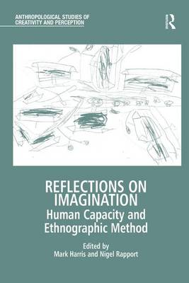 Reflections on Imagination: Human Capacity and Ethnographic Method - Anthropological Studies of Creativity and Perception (Hardback)