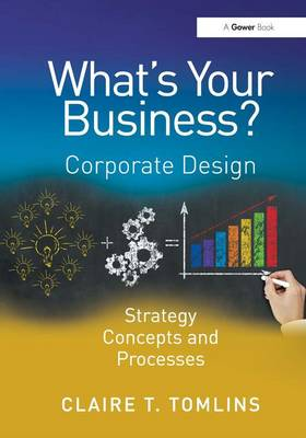 What's Your Business?: Corporate Design Strategy Concepts and Processes (Hardback)