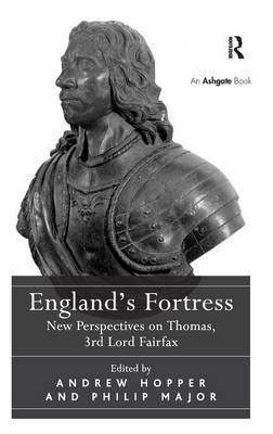 England's Fortress: New Perspectives on Thomas, 3rd Lord Fairfax (Hardback)