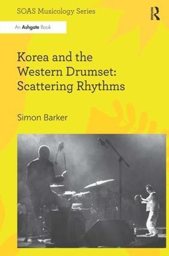 Korea and the Western Drumset: Scattering Rhythms - SOAS Studies in Music Series (Hardback)