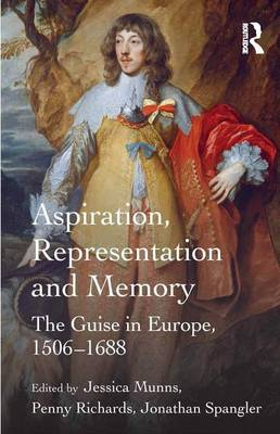 Aspiration, Representation and Memory: The Guise in Europe, 1506-1688 (Hardback)