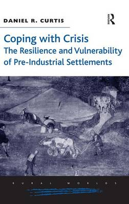 Coping with Crisis: The Resilience and Vulnerability of Pre-Industrial Settlements - Rural Worlds (Hardback)