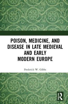 Poison, Medicine, and Disease in Late Medieval and Early Modern Europe (Hardback)