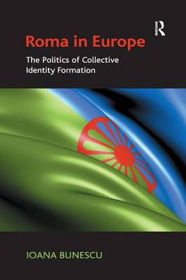Roma in Europe: The Politics of Collective Identity Formation (Hardback)