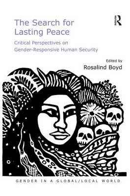 The Search for Lasting Peace: Critical Perspectives on Gender-Responsive Human Security - Gender in a Global/Local World (Hardback)