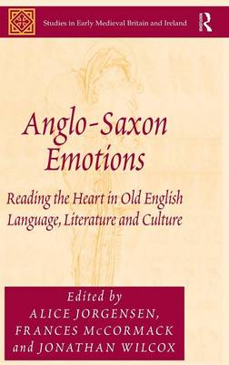 Anglo-Saxon Emotions: Reading the Heart in Old English Language, Literature and Culture - Studies in Early Medieval Britain and Ireland (Hardback)