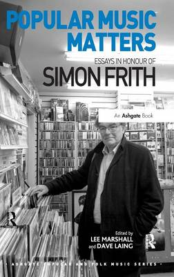 Popular Music Matters: Essays in Honour of Simon Frith - Ashgate Popular and Folk Music Series (Hardback)
