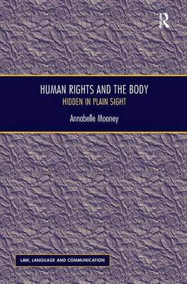 Human Rights and the Body: Hidden in Plain Sight - Law, Language and Communication (Hardback)
