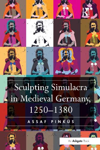 Sculpting Simulacra in Medieval Germany, 1250-1380 (Hardback)