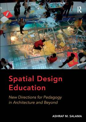 Spatial Design Education: New Directions for Pedagogy in Architecture and Beyond (Hardback)