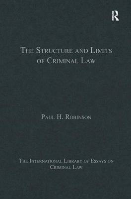 The Structure and Limits of Criminal Law - The International Library of Essays on Criminal Law (Hardback)