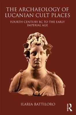 The Archaeology of Lucanian Cult Places: Fourth Century BC to the Early Imperial Age (Hardback)