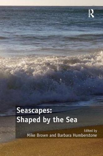 Seascapes: Shaped by the Sea (Hardback)
