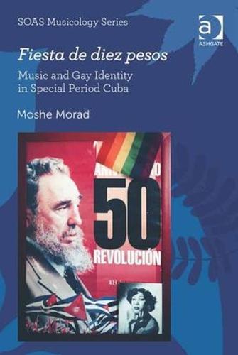 Fiesta de diez pesos: Music and Gay Identity in Special Period Cuba - SOAS Musicology Series (Hardback)