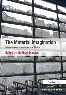 The Material Imagination: Reveries on Architecture and Matter (Hardback)