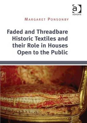 Faded and Threadbare Historic Textiles and their Role in Houses Open to the Public (Hardback)