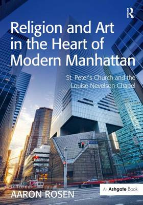 Religion and Art in the Heart of Modern Manhattan: St. Peter's Church and the Louise Nevelson Chapel (Hardback)