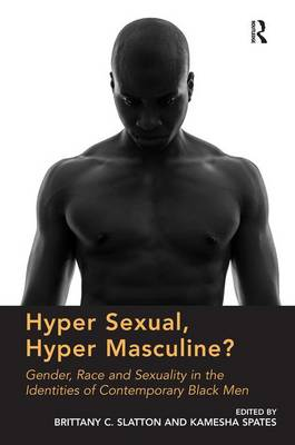 Hyper Sexual, Hyper Masculine?: Gender, Race and Sexuality in the Identities of Contemporary Black Men (Hardback)