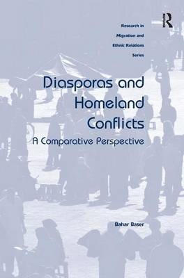 Diasporas and Homeland Conflicts: A Comparative Perspective - Research in Migration and Ethnic Relations Series (Hardback)