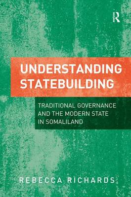 Understanding Statebuilding: Traditional Governance and the Modern State in Somaliland (Hardback)