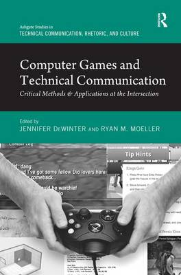 Computer Games and Technical Communication: Critical Methods and Applications at the Intersection - Routledge Studies in Technical Communication, Rhetoric, and Culture (Hardback)