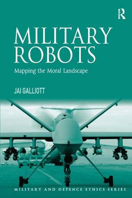 Military Robots: Mapping the Moral Landscape - Military and Defence Ethics (Hardback)