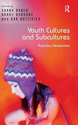 Youth Cultures and Subcultures: Australian Perspectives (Hardback)
