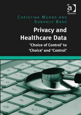 Privacy and Healthcare Data: 'Choice of Control' to 'Choice' and 'Control' (Hardback)