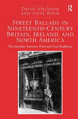 Street Ballads in Nineteenth-Century Britain, Ireland, and North America: The Interface between Print and Oral Traditions (Hardback)