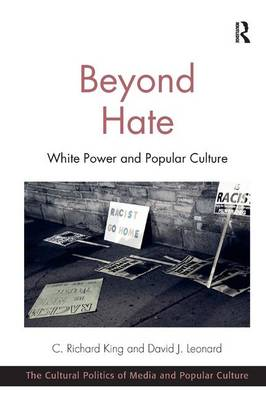 Beyond Hate: White Power and Popular Culture - The Cultural Politics of Media and Popular Culture (Paperback)