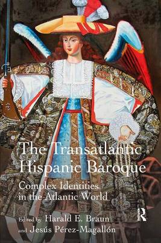 The Transatlantic Hispanic Baroque: Complex Identities in the Atlantic World (Hardback)