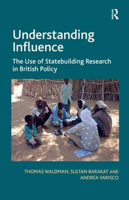 Understanding Influence: The Use of Statebuilding Research in British Policy (Hardback)