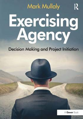Exercising Agency: Decision Making and Project Initiation (Hardback)
