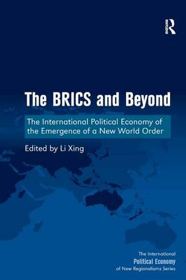 The BRICS and Beyond: The International Political Economy of the Emergence of a New World Order - The International Political Economy of New Regionalisms Series (Hardback)