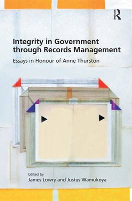 Integrity in Government through Records Management: Essays in Honour of Anne Thurston (Hardback)