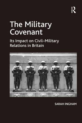 The Military Covenant: Its Impact on Civil-Military Relations in Britain (Hardback)