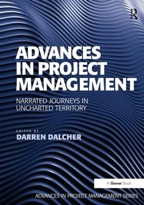 Advances in Project Management: Narrated Journeys in Uncharted Territory - Advances in Project Management (Hardback)