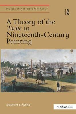 A Theory of the Tache in Nineteenth-Century Painting - Studies in Art Historiography (Hardback)
