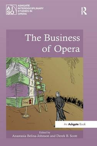 The Business of Opera - Ashgate Interdisciplinary Studies in Opera (Hardback)