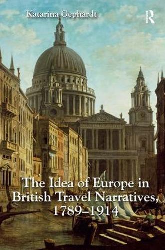 The Idea of Europe in British Travel Narratives, 1789-1914 (Hardback)