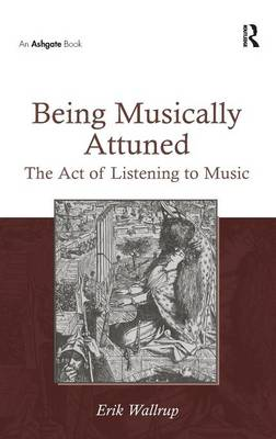 Being Musically Attuned: The Act of Listening to Music (Hardback)