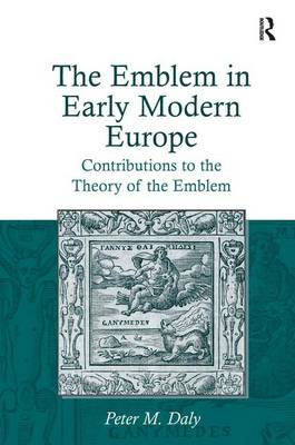 The Emblem in Early Modern Europe: Contributions to the Theory of the Emblem (Hardback)