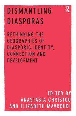 Dismantling Diasporas: Rethinking the Geographies of Diasporic Identity, Connection and Development (Hardback)