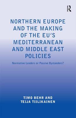 Northern Europe and the Making of the EU's Mediterranean and Middle East Policies: Normative Leaders or Passive Bystanders? (Hardback)